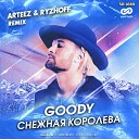 GOODY - Снежная Королева Arteez Ryzhoff Remix