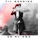 Til Morning - On My Own