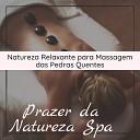 Prazer da Natureza Spa: Natureza Relaxante para Massagem das Pedras Quentes