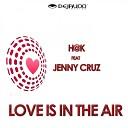 H K feat Jenny Cruz - Love Is In The Air Original Mix