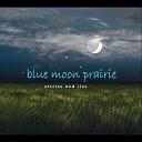 Blue Moon Prairie - No Bad Blues