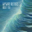 Wayward Brothers - About You