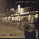 Bobby Flores - I m Still Not Over You