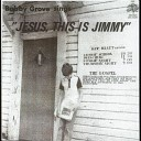 Bobby Grove - Jesus This Is Jimmy