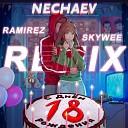 NECHAEV - 18 Ramirez Skywee Remix