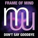 Frame Of Mind - Don't Say Good