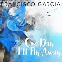 Francisco Garcia - Say You Say Me