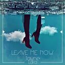 Jayne Luka - Leave Me Now