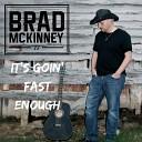 Brad McKinney - It s Goin Fast Enough