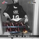 Brandon Rivera 4 - Solo Tu y Yo