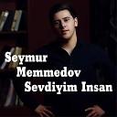Seymur Memmedov - Sevdiyim Insan