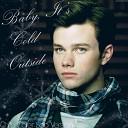 Glee Cast Kurt Hummel Chris Colfer - Baby It s Cold Outside