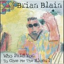 Brian Blain - Who Paid You to Give Me the Blues