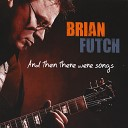 Brian Futch - I Just Want It To Be You