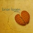 Brian Larsen - Will You Remember Me