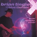 Brian Tingle and Blue Thunder - Whatcha Want Me to Do