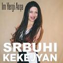 Srbuhi Kekejyan - Mi gna yar