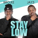 Bro ke Jay3 - Stay Low