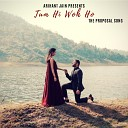 Arihant Jain - Tum Hi Wo Ho The Proposal Song