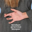 Broken Promise Keeper - Get My Message