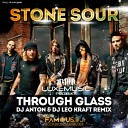 STONE SOUR - Through Glass Dj Anton Dj Leo Kraft Rmx KISS FM