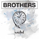 Brothers - Wasted