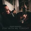 Eugent Bushpepa - Stay With Me Tonight