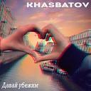 Khasbatov - Давай убежим