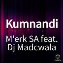 M ERK SA feat Dj Madcwala - Kumnandi