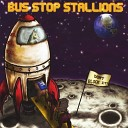 Bus Stop Stallions - Baby I Want You