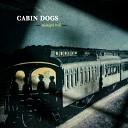 CABIN DOGS - Bringin Me Down