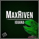 MaxRiven - Iguana Original Mix