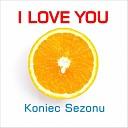 I Love You - Koniec Sezonu Slonce