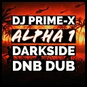 DJ Prime X - Alpha 1 Darkside DnB Dub