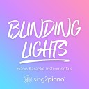 Sing2Piano - Blinding Lights Originally Performed by The Weeknd Piano Karaoke Version