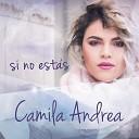 Camila Andrea - Si No Est s
