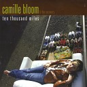 Camille Bloom - You Got it So Bad