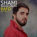 Shami - Запомни I Love You Rafo Remix