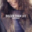 Alex Menco - Bigger Than Life