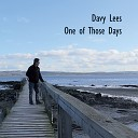Davy Lees - One Of Those Days