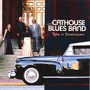 The Cathouse Blues Band - How Do You Spend Your Time