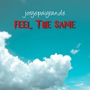 jorgepapigrande - Feel the Same