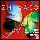 Zhi Vago - Celebrate The Love Ice Dmitriy Rs Remix
