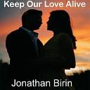 Jonathan Birin - Keep Our Love Alive