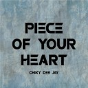 Chiky Dee Jay - Piece Of Your Heart