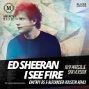 Ed Sheeran - I See Fire  (Dmitriy Rs & Alexander Holsten Remix (Ilya Marselle sax version)