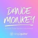 Sing2Guitar - Dance Monkey Lower Key Originally Performed by Tones and I Acoustic Guitar Karaoke