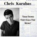 Chris Karabas - This Thing They Call the News