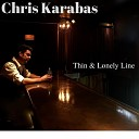 Chris Karabas - Thin Lonely Line