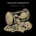 Vacuum Aerostat - Я не скажу тебе об этом